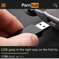 porn hub: Porn hub  USB goes in the right way on the first try  1,760 VIEWS  100%