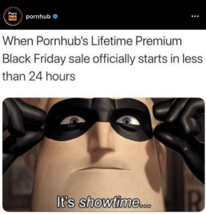 Black Friday, Friday, and Pornhub: Porn  pornhub  hub  When Pornhub's Lifetime Premium  Black Friday sale officially starts in less  than 24 hours  It's showtime..0  R I have so many questions