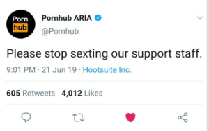 meirl: Pornhub ARIA  Porn  hub  @Pornhub  Please stop sexting our support staff.  9:01 PM 21 Jun 19 Hootsuite Inc.  605 Retweets 4,012 Likes meirl