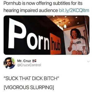 """Bitch, Pizza, and Pornhub: Pornhub is now offering subtitles for its  hearing impaired audience bit.ly/2KCQltm  Po  hub  Mr. Cruz  @CruzxControl  """"SUCK THAT DICK BITCH""""  [VIGOROUS SLURPING] Sloppy pizza toppings"""