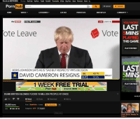 """Cum, David Cameron, and Memes: Pornhub NETWORK  Pomhub RedTube YeuPorn Tubn8 PomalD Thmbarilla XTubon Gay Pomm Sore Premium Mare QA  Porn  hub  ae Q  Upgrade  VIDEOS  LME SEX  PORN STARS  MEET&FUCK  LIVE LEAVE HQ  5.02%  YOU WONT  Vote  ote Leave  MIINS  PLAYING  THIS GAME  YOU WONT  BORIS JOHNSON SAYSHE IS """"SAD BUTRESPECTS PM'SDECISION  DAVID CAMERON RESIGNS  481%  MINS  IN  RESULT  OUT  51.9%  PLAYING THIS  1 WEEK FREE TRIAL  PLAY FOR FREE!  Porn hub CLICK HERE  DUMB BRITISH BLONDE FUCKS 15 MILLION PEOPLE AT ONCE  Like O About  Share 4 Download  Add to  55,253VEws  Fram: Braxit Vote-1vidas  RI Subscribe  95% 41966 P103  HD 4:16  Cock Hero: Ready To  Cum 1 Dirtiest kind of porn"""
