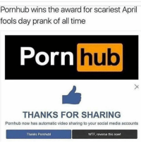 Time Porn: Pornhub wins the award for scariest April  fools day prank of all time  Porn  hub  UI  THANKS FOR SHARING  Pornhub now has automatic video sharing to your social media accounts  Thanks Ponhubl  WTF, reverse this now