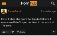 Love, Memes, and Heart: Pornhuo  EnricoPucci  9 months ago  I love it when she opens her legs but l'd love it  even more if she'd open her heart to the words of  The Lord  384Reply Me 😇😇
