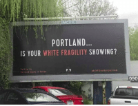 God, Riot, and White: PORTLAND  IS YOUR WHITE FRAGILITY SHOWING?  Paid for by  Portland Equity in Acttorn  pdxbillboardproject.com  090