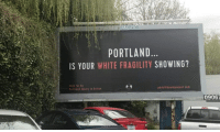 White, Portland, and Com: PORTLAND  IS YOUR WHITE FRAGILITY SHOWING?  Pald for by  Portland Equity in Action  pdxbitlboardproject.com  09067