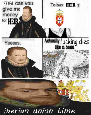 Fucking, Money, and Good: PORTUGAL can you  To buy HEIR ?  give me  money  for HEIR  Actually fucking dies  like a boss  Yeeees.  LETOMICALTmeo  iberian union time Sebastian was too good for this world