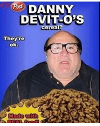 Funny, Pos, and Made: Pos DANNY  DEVIT-O'S  cereal?  They're  ok.  Made with