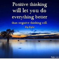 It's Not Always Easy, But it's Always Better to Stay Positive! Inspiration StrongmanJohn: Positive thinking  will let you do  everything better  than negative thinking will  Zig Ziglar  Ziglar com It's Not Always Easy, But it's Always Better to Stay Positive! Inspiration StrongmanJohn
