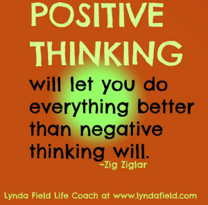 Life, Memes, and 🤖: POSITIVE  THINKING  will let you do  everything better  than negative  thinking will.  Zig Ziglar  Lynda Field Life Coach at www.lyndafield.com Lynda Field Life Coach