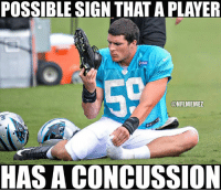 Concussion, Memes, and Nfl: POSSIBLE SIGN THAT APLAYER  ONFLMEMEZ  HAS A CONCUSSION Kuechly is listed as doubtful this Sunday. Get well soon Luke! LIKE NFL Memes!