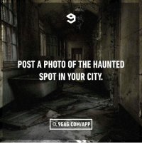 9gag, Dank, and Spooky: POST A PHOTO OF THE HAUNTED  SPOT IN YOUR CITY  Q 9GAG.COM/APP Let's get spooky.
