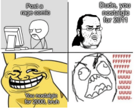 """le """"The hypocrisy is strong in this one"""" rage: Post a  rage comic  You nostalgic  for 2000, bruh  Dude, you  nostalgic  for 2011 le """"The hypocrisy is strong in this one"""" rage"""
