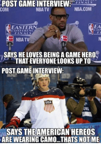 Finals, Memes, and Nba: POST GAME INTERVIEW  COm  FINALS  NBATV  NBA.COM  COM  EASTERN  CONFERENCE  FINALS  M NBA TV  SAYS HE LOVES BEING A GAME HERO  THAT EVERYONE LOOKS UP TO  POST GAME INTERVIEW  USA  SAYS THE AMERICAN HEREOS  NARE WEARING CAMO...THATS NOT ME
