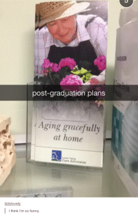 Funny, Tumblr, and Home: post-graduation plans  Aging gracefully  at home  Care Advocatee  izlizlove  I I think I'm so funny
