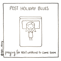 Soon..., The Weekend, and Webcomics: POST HOLIDAy BLUES  praying for  ext weekend to come Soon