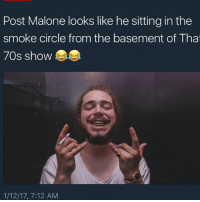Funny, Post Malone, and That 70s Show: Post Malone looks like he sitting in the  smoke circle from the basement of That  70s show  1/12/17, 7:12 AM Lmao