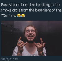 Post Malone: Post Malone looks like he sitting in the  smoke circle from the basement of Thai  70s show  1/12/17, 7:12 AM
