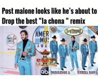 "Memes, Music, and Post Malone: Post malone looks like he's about to  Drop the best ""la chona "" remix  (E  AMER  AMERICAN  MUSIC  A W A  Voulube Music  PF  UEMA EBOPA Ta loco!!"