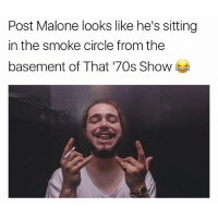 Funny, Memes, and Post Malone: Post Malone looks like he's sitting  in the smoke circle from the  basement of That '70s Show 💀💀💀