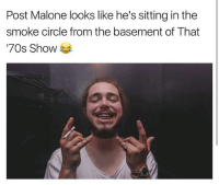 That 70s Show, 70s Show, and Show: Post Malone looks like he's sitting in the  smoke circle from the basement of That  70s Show