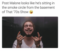 Post Malone, That 70s Show, and 70s Show: Post Malone looks like he's sitting in  the smoke circle from the basement  of That '70s Show