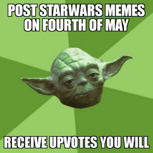 Memes, Starwars, and May: POST STARWARS  MEMES  ON FOURTH OF MAY  RECEIVE UPVOTES YOU WILL Mmmmmm