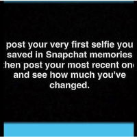 Snapchat: post your very first selfie you  saved in Snapchat memories  hen post your most recent on  and see how much you've  changed.