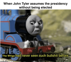 Posting a meme about every US President through 2000, day 10: John Tyler: Posting a meme about every US President through 2000, day 10: John Tyler