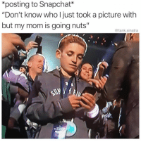 """Memes, Snapchat, and Best: *posting to Snapchat*  """"Don't know who l just took a picture with  but my mom is going nuts""""  @tank.sinatra Best 18 #memes #2018"""
