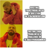 Asa, Challenge, and Modern: POSTING  YOUR PROBLEMAS  A QUESTION  ONSTACKOVERFLOW  POSTINGYOUR  PROBLEM ASA  CHALLENGE ON  R/DAILYPROGRAMMER Modern Problems Require Modern Solutions