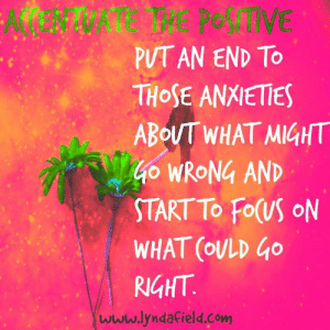 Life, Memes, and 🤖: POSTVE  PUT AN END TO  THOSE ANXIETIES  ABOUT WHAT MIGHT  o WRONG AND  START TO FO(US ON  WHAT (OULD GO  RIGHT  www.lyndafield.com Lynda Field Life Coach