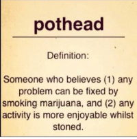 DOUBLE TAP👆 if you're a PotHead! - Let's see how many real potheads are on this joint. 😅😉😙💨😊 @TheDailyChief420: pot head  Definition  Someone who believes (1) any  problem can be fixed by  smoking marijuana, and (2) any  activity is more enjoyable whilst  stoned DOUBLE TAP👆 if you're a PotHead! - Let's see how many real potheads are on this joint. 😅😉😙💨😊 @TheDailyChief420