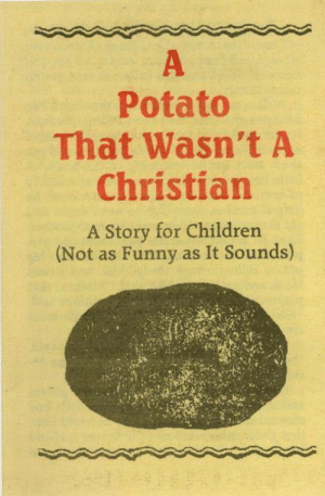 Children, Dad, and Funny: Potato  That Wasn't A  Christian  A Story for Children  (Not as Funny as It Sounds) lemony-snickets:  mothras-gay-dad: a godless heathen potato  @thesonofgirion
