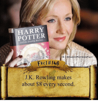 Life Goals: POTTER  IG LCHARRYPOTTERSFACT  a C  J. K. Rowling makes  about $8 every second. Life Goals