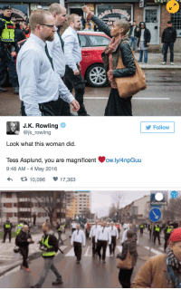 """Being Alone, Andrew Bogut, and Target: POU  Follow  @jk_rowling  Look what this woman did  Tess Asplund, you are magnificent  9:48 AM - 4 May 2016  ow.ly/4npGuu  10,09617,363 erykahisnotokay:  veryfemmeandantifascist:  nita-approved:  huffingtonpost:  Brave Black Woman Stands Alone Against Hundreds Of Neo-Nazis  I know I keep re blogging this and I will continue to whenever I see it.  We are magnificent  """"It was an impulse. I was so angry, I just went out into the street,"""" Asplund told the Guardian. """"I was thinking: 'hell no, they can't march here!' I had this adrenaline. No Nazi is going to march here, it's not okay."""" The paper reported that Asplund stands just 5'2"""" and weighs about 110 pounds — yet she stood in the path of some 300 marching neo-Nazis, one of whom shoved her out of the way."""