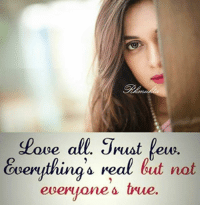 true love: Pove all. Trust lew.  everuthina's real but not  everyones true.  Love all. Jvust leus.