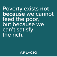 Memes, 🤖, and Afl: Poverty exists not  because we cannot  feed the poor,  but because we  can't satisfy  the rich.  AFL-CIO