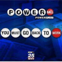 POWER  BALL  POWERPLAY  YOU MUST GO BACK TO  WORK  25  NEWS Did y'all win? 🤔😂 https://t.co/vDb6JVMr8Q