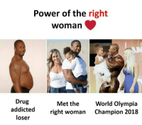Memes, Addicted, and Power: Power of the right  woman  Drug  addicted  loser  Met the  right woman  World Olympia  Champion 2018