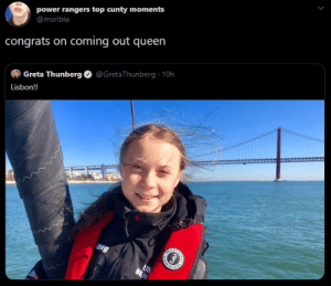 albanianmami: HAHAHAHAhAHAHA: power rangers top cunty moments  @msrlble  congrats on coming out queen  @GretaThunberg · 10h  Greta Thunberg  Lisbon!  Org  UN  BEH albanianmami: HAHAHAHAhAHAHA