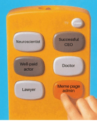 Lawyer Meme: POWER  Successful  CEO  Neuroscientist  Well-paid  actor  Doctor  Lawyer  Meme page  admin