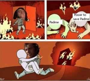 Power, What, and Done: Power to  save Padme  Padme What have I done?