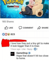 Ooh roastt 🔥 . ( Show some love to my personal @prxvxked ): POWER TO THE PLAYER  165 Shares  LIKE  COMMENT  SHARE  823  I love how they put a tiny girl to make  it look bigger than it is Imao  1 hour ago Like Reply 1  GameStop )  Hope that doesn't hit too close  to home. Ooh roastt 🔥 . ( Show some love to my personal @prxvxked )