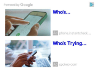 spokeo: Powered by Google  Who's..  Ad  phone.instantcheck...  Who's Trying..  Ad spokeo.com