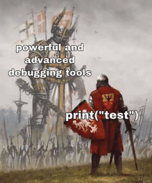 "*needs a powerful weapon*: powerful and  advanced  debugging tools  print(""test) *needs a powerful weapon*"