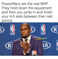 Memes, Nba, and Period: Powerlifters are the real MVP.  They hold down the equipment  and then you jump in and finish  your 4-5 sets between their rest  period  NBA  Ie: @thegainz  KI  IA Bless