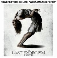 "Iis, Wows, and  Part Ii: POWERLIFTERS BE LIKE, ""wow AMAZING FORM!""  THE  LAST EXORCISM  PART II 😂😂😂"