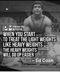 Memes, 🤖, and Light: POWERLIFTING  M MOTIVATION  WHEN YOU START  TO TREAT THE LIGHT WEIGHTS  LIKE HEAVY WEIGHTS  Havolis First  THE HEAVY WEIGHTS  WILL GO UP EASIER  Ed Coan  BUY 🔥@eddycoan @powerliftingmotivation @xianhijas tag powerliftingmotivation