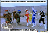 Your argument is invalid: POWERRANGERSALONG AND TMNT WHILE BLACK RANGER DANCESOPPAGANGAMSTYLE  YOUR ARGUEMENT ISSO INVALIDITHURTS...  Manetenler  meme Center.com Your argument is invalid