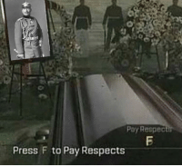 press f to pay respects: Poy Respect  Press F to Pay Respects